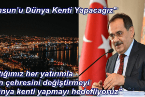 "Başkan Demir: ""Samsun'u Dünya Kenti Yapacağız"""