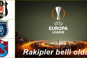 UEFA Avrupa Ligi'ndeki Temsilcilerimizin Rakipleri Belli Oldu