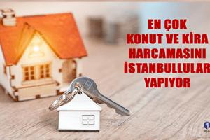 İstanbullular Konut ve Kira harcamasına Daha Çok Bütçe Ayırıyor