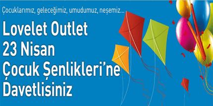 Lovelet Outlet Geleneksel 23 Nisan Çocuk Şenlikleri Sizleri Bekliyor
