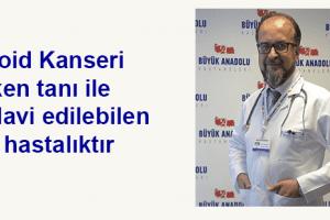"""Büyük Anadolu Hastaneleri'nden """"Tiroid Kanseri"""" Uyarısı"""