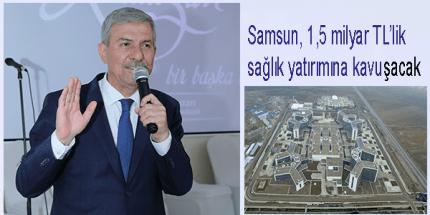 Samsun'un 30 Yıl Sağlık Yatırım Sorunu Olmayacak